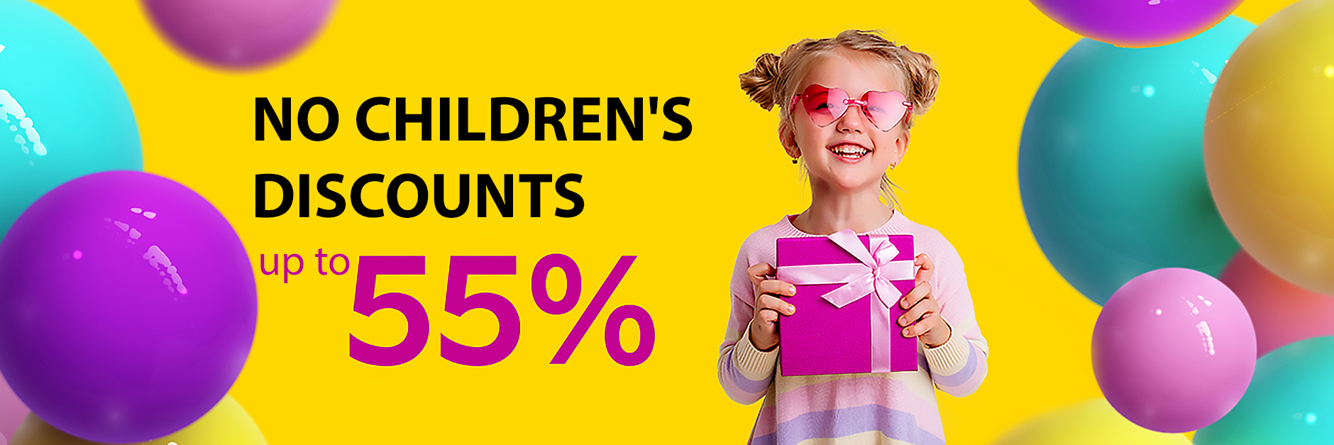NO CHILDREN'S DISCOUNTS UP TO 55%